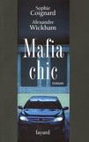Alexandre Wickham et Sophie Coignard - Mafia chic.