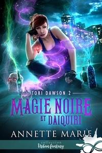 Annette Marie - Tori Dawson 2 : Magie noire et Daiquiri - Tori Dawson, T2.