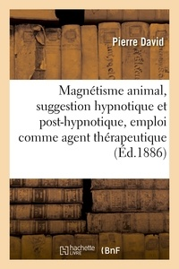 Pierre David - Magnétisme animal, suggestion hypnotique et post-hypnotique, son emploi comme agent thérapeutique.