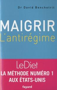 David Benchetrit - Maigrir : l'antirégime.