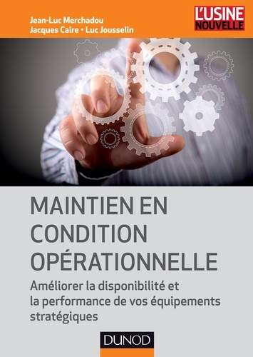 Jacques Caire et Jean-Luc Merchadou - Maintien en condition opérationnelle - Améliorer la disponibilité et la performance de vos équipements stratégiques.