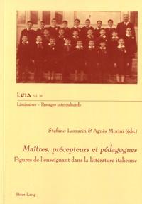 Stefano Lazzarin et Agnès Morini - Maîtres, précepteurs et pédagogues - Figures de l'enseignant dans la littérature italienne.