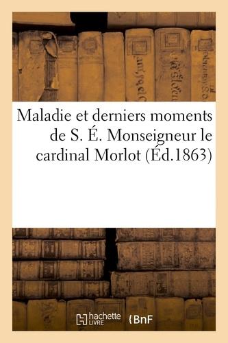 Maladie et derniers moments de S. É. Monseigneur le cardinal Morlot.