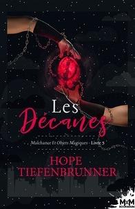 Hope Tiefenbrunner - Malchance et objets magiques Tome 3 : Les Décanes.