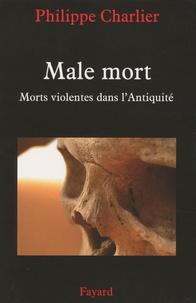 Philippe Charlier - Male mort - Morts violentes dans l'Antiquité.