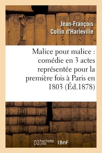 Malice pour malice : comédie en 3 actes représentée pour la première fois à Paris en 1803