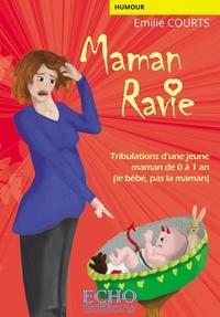 Emilie Courts - Maman ravie - Tribulations d'une jeune maman de 0 à 1 an (le bébé, pas la maman).
