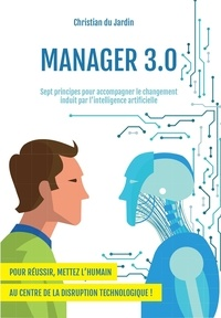 Christian du Jardin - Manager 3.0 - Sept principes pour accompagner le changement induit par l'intelligence artificielle.