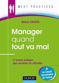 Ramez Cayatte - Manager quand tout va mal - 21 bonnes pratiques pour affronter la crise.