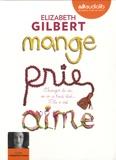 Elizabeth Gilbert - Mange, prie, aime - Changer de vie, on en a tous rêvé... Elle a osé !. 2 CD audio MP3