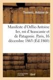 Tounens De - Manifeste d'Orllie-Antoine Ier, roi d'Araucanie et de Patagonie. Paris, 16 décembre 1863.