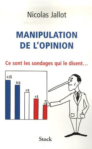 Manipulation de l'opinion. Ce sont les sondages qui le disent...