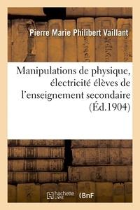 Vaillant - Manipulations de physique, manuel à l'usage des élèves de l'enseignement secondaire.
