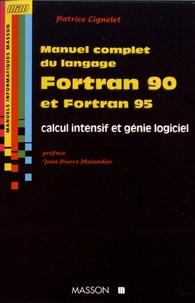 Patrice Lignelet - Manuel complet du langage Fortran 90 et Fortran 95 - Calcul intensif et génie logiciel.