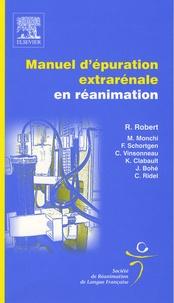 Mehran Monchi et René Robert - Manuel d'épuration extrarénale en réanimation.