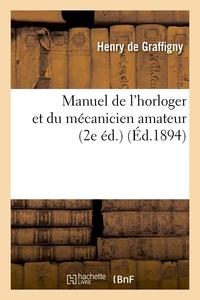 Henry de Graffigny - Manuel de l'horloger et du mécanicien amateur (2e éd.) (Éd.1894).