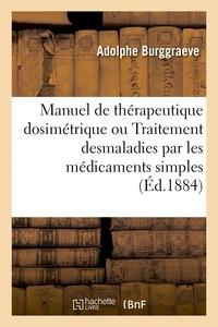 Adolphe Burggraeve - Manuel de thérapeutique dosimétrique ou Traitement desmaladies par les médicaments simples 5é ed.