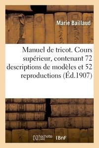 Baillaud - Manuel de tricot. Cours supérieur, contenant 72 descriptions de modèles et illustré.