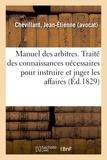 Jean-étienne Chevillard - Manuel des arbitres. Traité des principales connaissances nécessaires pour instruire et juger.