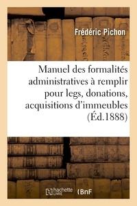Frédéric Pichon - Manuel des formalités administratives à remplir pour legs, donations, acquisitions d'immeubles.