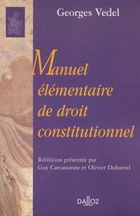 Georges Vedel - Manuel élémentaire de droit constitutionnel - Réédition 2002.
