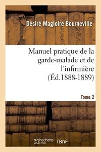 Désiré Magloire Bourneville - Manuel pratique de la garde-malade et de l'infirmière. Tome 2 (Éd.1888-1889).
