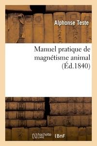 Alphonse Teste - Manuel pratique de magnétisme animal, exposition méthodique des procédés employés - pour produire les phénomènes magnétiques et leur application à l'étude et au traitement des maladies.