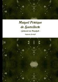 Antinous Seranill - Manuel pratique de Sorcellerie - Grimoire du Neophyte -.