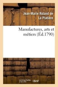 Jean-Marie Roland de La Platière - Manufactures, arts et métiers (Éd.1790).