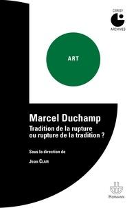 Jean Clair - Marcel Duchamp - Tradition de la rupture ou rupture de la tradition ?.