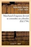 Camille Saint-Aubin - Marchand d'oignons devroit se connoître en ciboules. Application de la maxime à plusieurs articles.