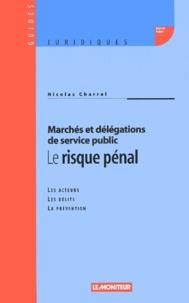 Nicolas Charrel - Marchés et délégations de service public : le risque pénal.