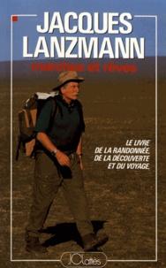 Jacques Lanzmann - Marches et rêves - Le livre de la randonnée, de la découverte et du voyage.