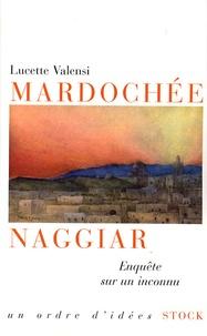Lucette Valensi - Mardochée Naggiar - Enquête sur un inconnu.