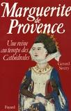 Gérard Sivéry - Marguerite de Provence - Une reine au temps des cathédrales.