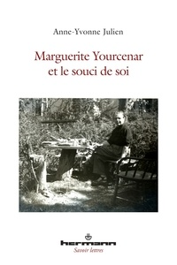Anne-Yvonne Julien - Marguerite Yourcenar et le souci de soi.