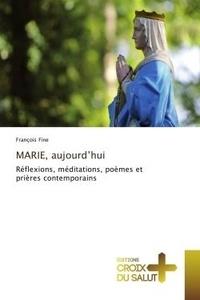 Francois Fine - MARIE, aujourd'hui - Réflexions, méditations, poèmes et prières contemporains.