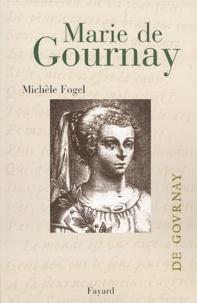 Michèle Fogel - Marie de Gournay - Itinéraires d'une femme savante.