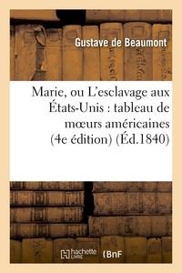 Gustave de Beaumont - Marie, ou L'esclavage aux États-Unis : tableau de moeurs américaines (4e édition).
