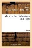 Louis - Marie ou Les Hollandoises. Tome 1.