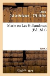 Louis - Marie ou Les Hollandoises. Tome 2.