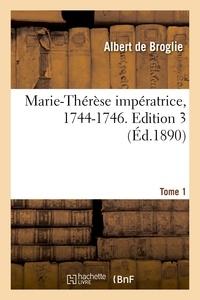 Albert Broglie (de) - Marie-Thérèse impératrice, 1744-1746. Edition 3,Tome 1.