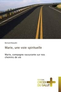 Bernard Beaudin - Marie, une voie spirituelle - Marie, compagne rassurante sur nos chemins de vie.