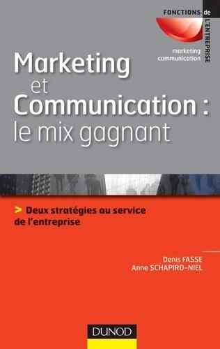 Anne Schapiro-Niel et Denis Fasse - Marketing et communication : le mix gagnant - Deux stratégies au service de l'entreprise.