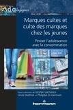 Jocelyn Lachance et Louis Mathiot - Marques cultes et culte des marques chez les jeunes - Penser l'adolescence avec la consommation.