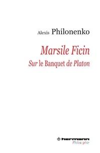 Alexis Philonenko - Marsile Ficin - Sur Le Banquet de Platon.