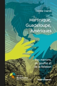 Corina Crainic - Martinique, Guadeloupe, Amériques - Des marrons, du gouffre et de la Relation.