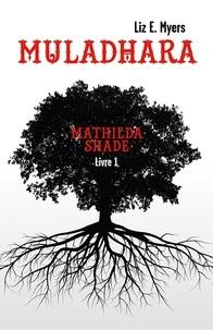 Liz E. Myers - Mathilda Shade Tome 1 : Muladhara.
