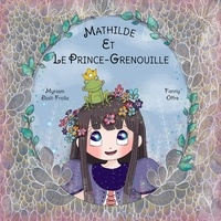 Myriam Djait-Frolla et Fanny Offre - Mathilde et le prince-grenouille.