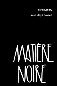 Yann Landry - Matiere Noire.